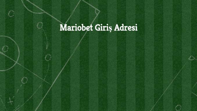 Mariobet Giriş Adresi
